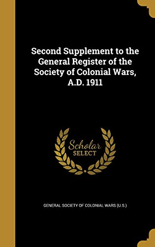 Second Supplement to the General Register of the Society of Colonial Wars, A.D. 1911