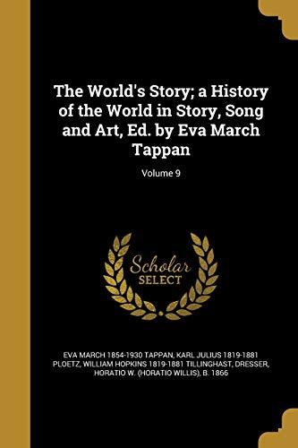 The World's Story; A History of the World in Story, Song and Art, Ed. by Eva March Tappan; Volume 9