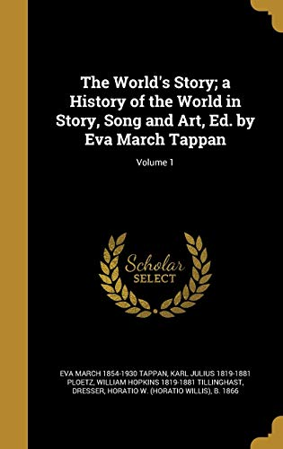 The World's Story; A History of the World in Story, Song and Art, Ed. by Eva March Tappan; Volume 1