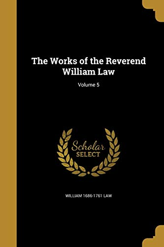 The Works of the Reverend William Law; Volume 5