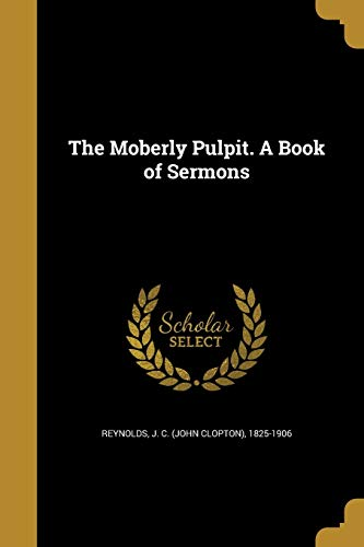The Moberly Pulpit. a Book of Sermons