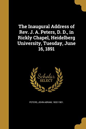The Inaugural Address of REV. J. A. Peters, D. D., in Rickly Chapel, Heidelberg University, Tuesday, June 16, 1891