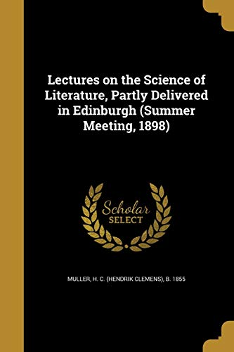 Lectures on the Science of Literature, Partly Delivered in Edinburgh (Summer Meeting, 1898)