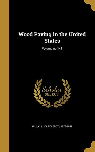 Wood Paving in the United States; Volume No.141