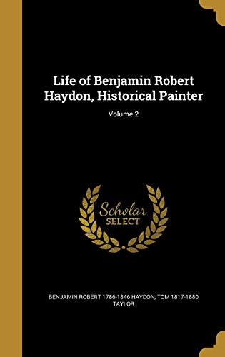 Life of Benjamin Robert Haydon, Historical Painter; Volume 2