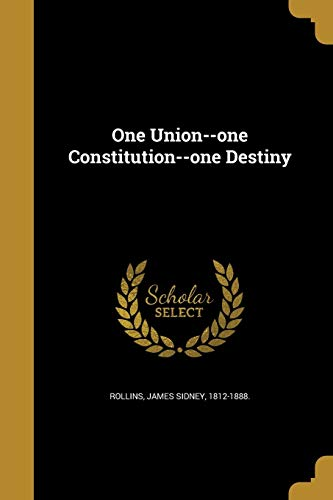 One Union--One Constitution--One Destiny