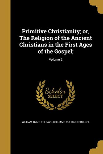 Primitive Christianity; Or, the Religion of the Ancient Christians in the First Ages of the Gospel;; Volume 2