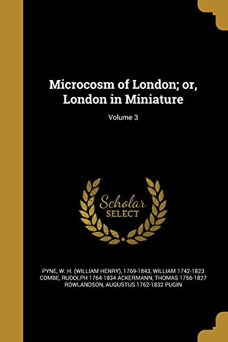Microcosm of London; Or, London in Miniature; Volume 3
