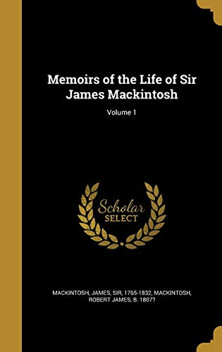 Memoirs of the Life of Sir James Mackintosh; Volume 1