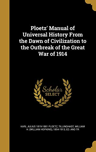 Ploetz' Manual of Universal History from the Dawn of Civilization to the Outbreak of the Great War of 1914