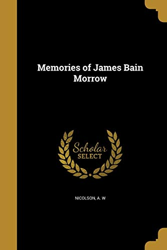 Memories of James Bain Morrow