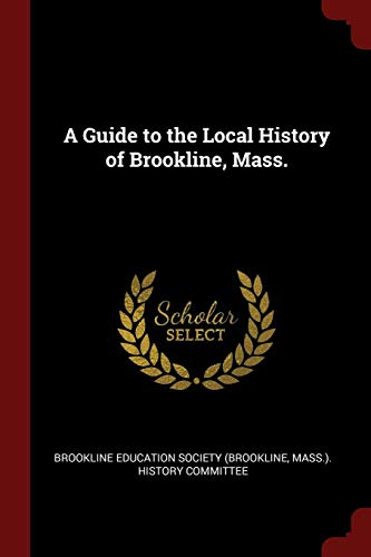 A Guide to the Local History of Brookline, Mass.