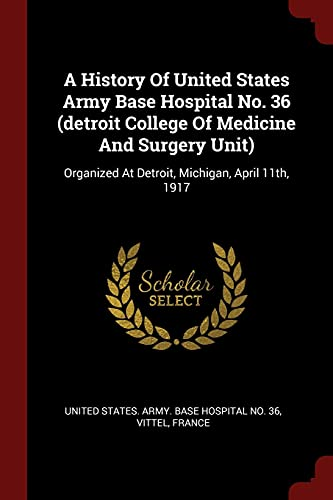 A History of United States Army Base Hospital No. 36 (Detroit College of Medicine and Surgery Unit)
