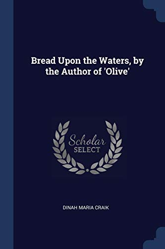 Bread Upon the Waters, by the Author of 'olive'