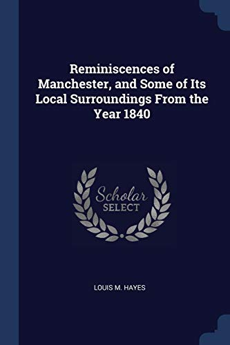 Reminiscences of Manchester, and Some of Its Local Surroundings from the Year 1840