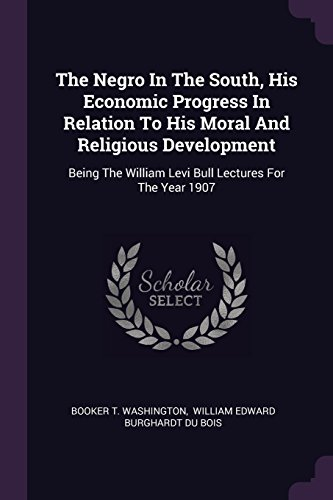 The Negro in the South, His Economic Progress in Relation to His Moral and Religious Development
