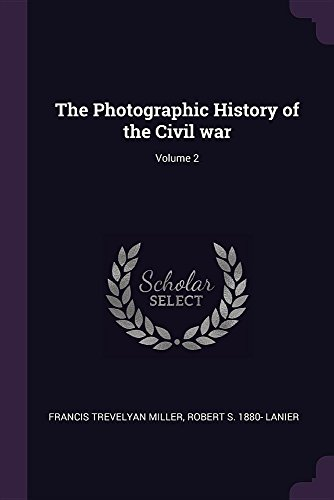 The Photographic History of the Civil War; Volume 2