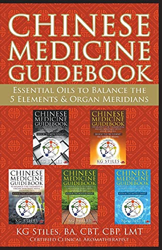 Chinese Medicine Guidebook Essential Oils to Balance the 5 Elements & Organ Meridians