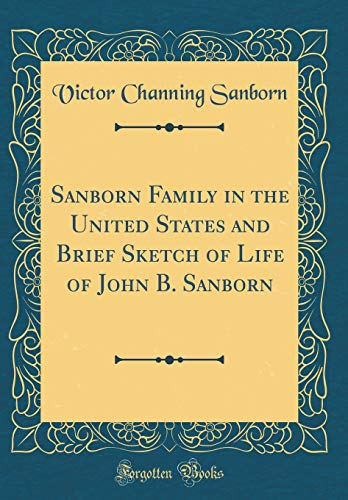 Sanborn Family in the United States and Brief Sketch of Life of John B. Sanborn (Classic Reprint)