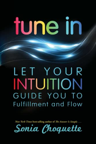 Tune In: Let Your Intuition Guide You to Fulfillment and Flow