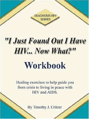 """""""I Just Found Out I Have HIV... Now What?"""" Workbook"""