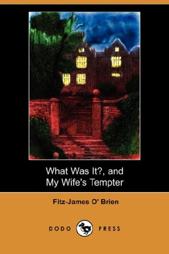 What Was It?, and My Wife's Tempter (Dodo Press)