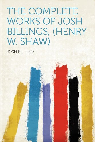 The Complete Works of Josh Billings, (Henry W. Shaw)
