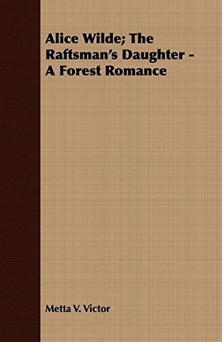 Alice Wilde; The Raftsman's Daughter - A Forest Romance