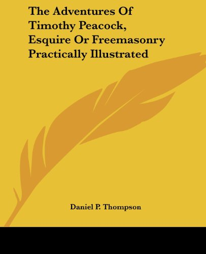 The Adventures Of Timothy Peacock, Esquire Or Freemasonry Practically Illustrated