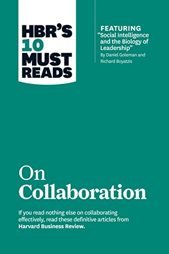"""HBR's 10 Must Reads on Collaboration (with featured article """"Social Intelligence and the Biology of Leadership,"""" by Daniel Goleman and Richard Boyatzis)"""