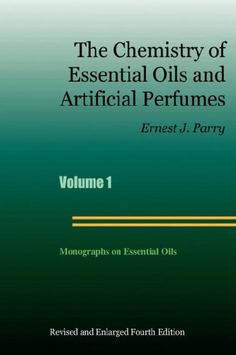 The Chemistry of Essential Oils and Artificial Perfumes - Volume 1 (Fourth Edition)