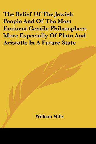 The Belief Of The Jewish People And Of The Most Eminent Gentile Philosophers More Especially Of Plato And Aristotle In A Future State