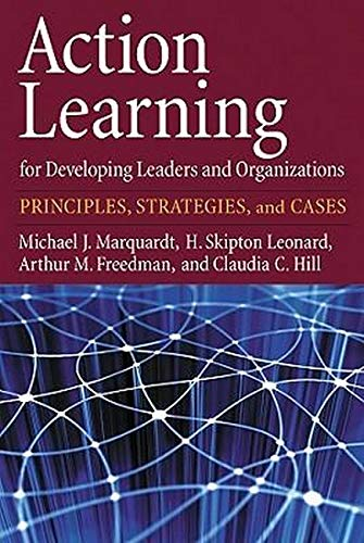 Action Learning for Developing Leaders and Organizations