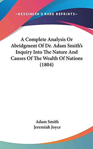 A Complete Analysis Or Abridgment Of Dr. Adam Smith's Inquiry Into The Nature And Causes Of The Wealth Of Nations (1804)