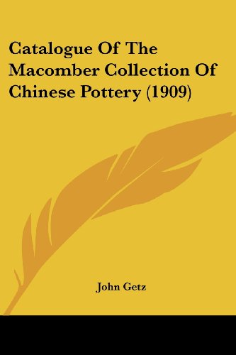Catalogue Of The Macomber Collection Of Chinese Pottery (1909)