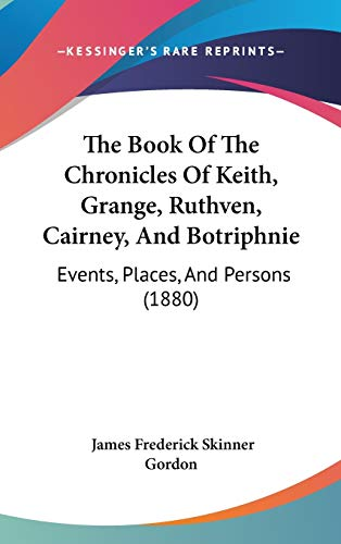 The Book Of The Chronicles Of Keith, Grange, Ruthven, Cairney, And Botriphnie