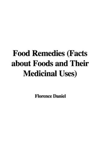 Food Remedies (Facts about Foods and Their Medicinal Uses)