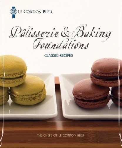 Le Cordon Bleu Patisserie and Baking Foundations Classic Recipes