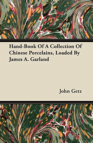 Hand-Book Of A Collection Of Chinese Porcelains, Loaded By James A. Garland