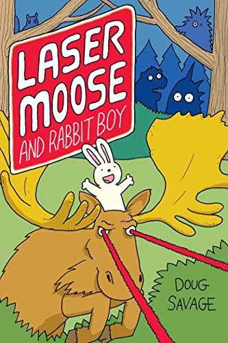 Laser Moose and Rabbit Boy (Laser Moose and Rabbit Boy series, Book 1)
