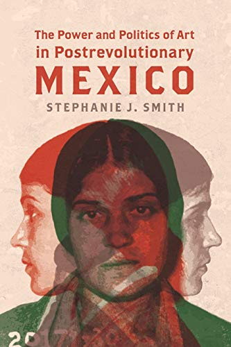 The Power and Politics of Art in Postrevolutionary Mexico