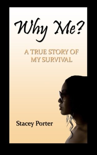 Why Me? THE TRUE STORY OF MY SURVIVAL