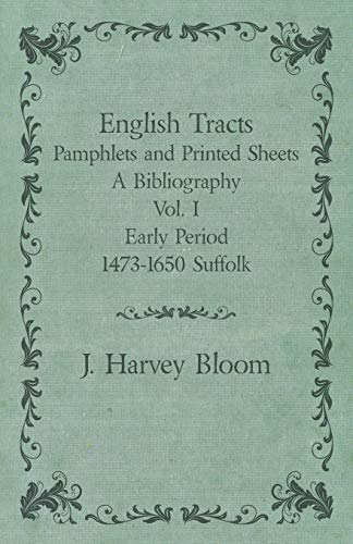 English Tracts - Pamphlets and Printed Sheets - A Bibliography - Vol. I Early Period 1473-1650 Suffolk