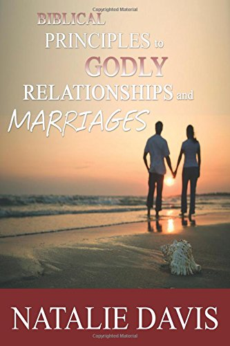 Biblical Principles to Godly Relationships & Marriages