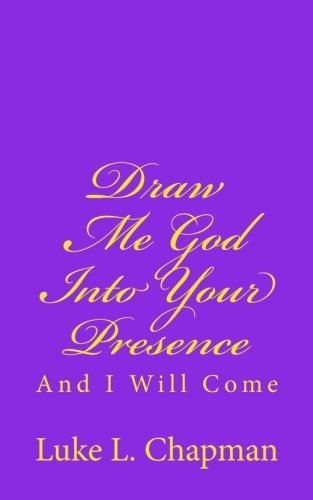 Draw Me God Into Your Presence And I Will Come