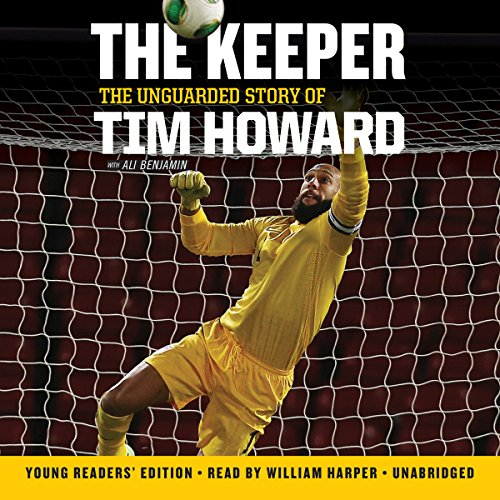The Keeper: The Unguarded Story of Tim Howard Young Readers' Edition Una Lib/E