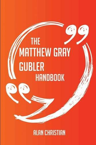 The Matthew Gray Gubler Handbook - Everything You Need To Know About Matthew Gray Gubler