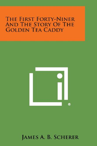 The First Forty-Niner and the Story of the Golden Tea Caddy