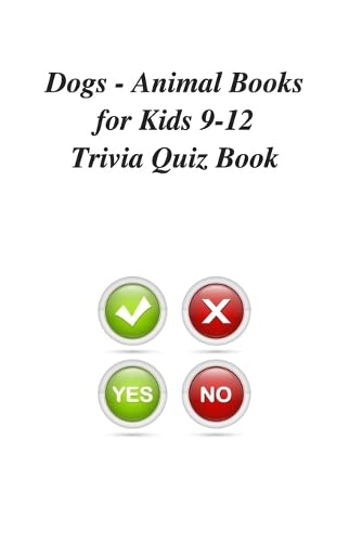 Dogs - Animal Books for Kids 9-12 Trivia Quiz Book
