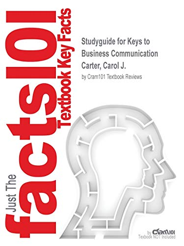 Studyguide for Keys to Business Communication by Carter, Carol J., ISBN 9780136103332